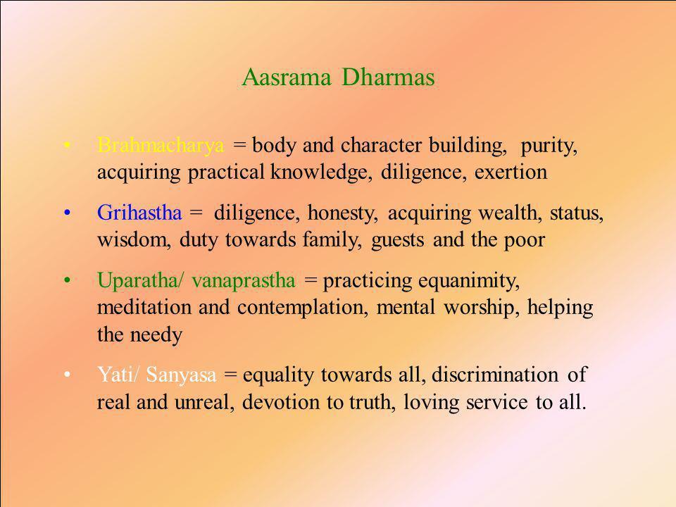 Chatur Vidha Purusha Ardhams 1.Dharma=duty and virtue or righteous behaviour 2.Ardha =wealth and achievements based on dharma 3.Kaama =Fulfilment of l