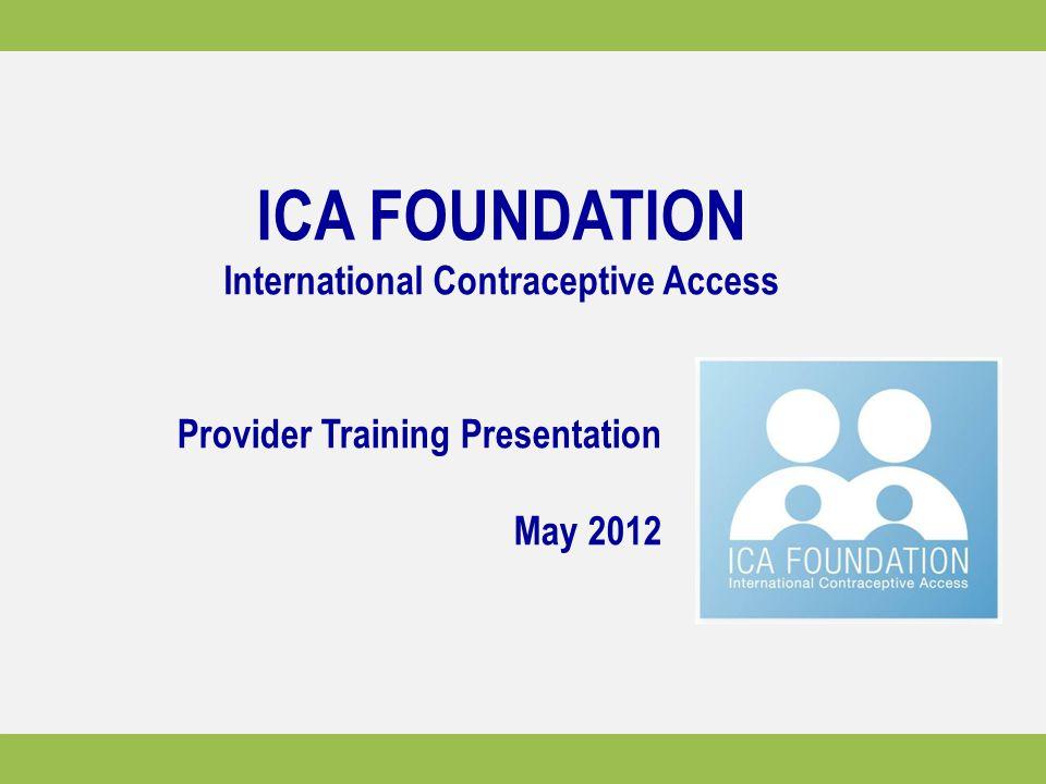 ICA FOUNDATION International Contraceptive Access Provider Training Presentation May 2012