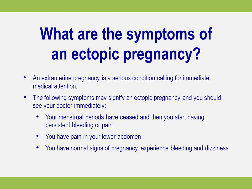 What are the symptoms of an ectopic pregnancy? An extrauterine pregnancy is a serious condition calling for immediate medical attention. The following