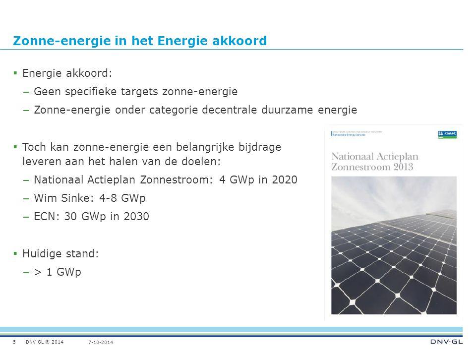 DNV GL © 2014 7-10-2014 Zonne-energie in het Energie akkoord  Energie akkoord: – Geen specifieke targets zonne-energie – Zonne-energie onder categorie decentrale duurzame energie  Toch kan zonne-energie een belangrijke bijdrage leveren aan het halen van de doelen: – Nationaal Actieplan Zonnestroom: 4 GWp in 2020 – Wim Sinke: 4-8 GWp – ECN: 30 GWp in 2030  Huidige stand: – > 1 GWp 5