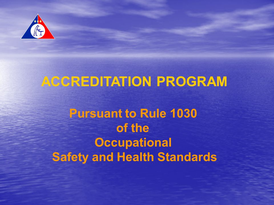 ACCREDITATION PROGRAM Pursuant to Rule 1030 of the Occupational Safety and Health Standards