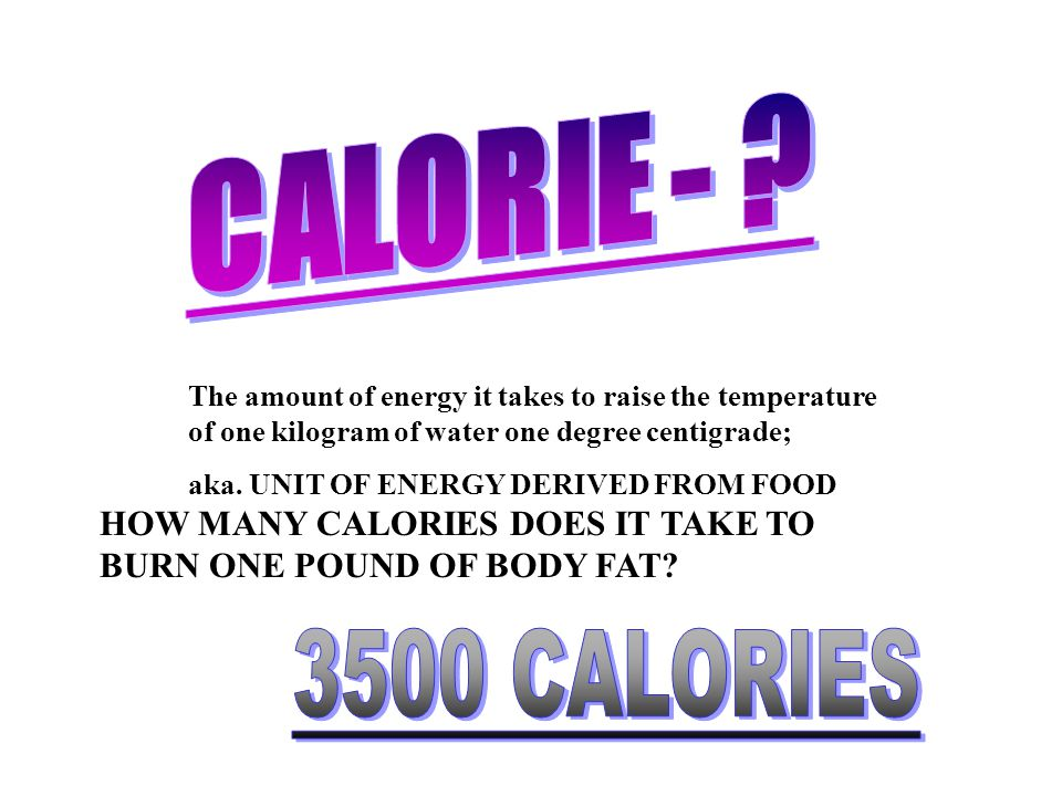 The amount of energy it takes to raise the temperature of one kilogram of water one degree centigrade; aka.