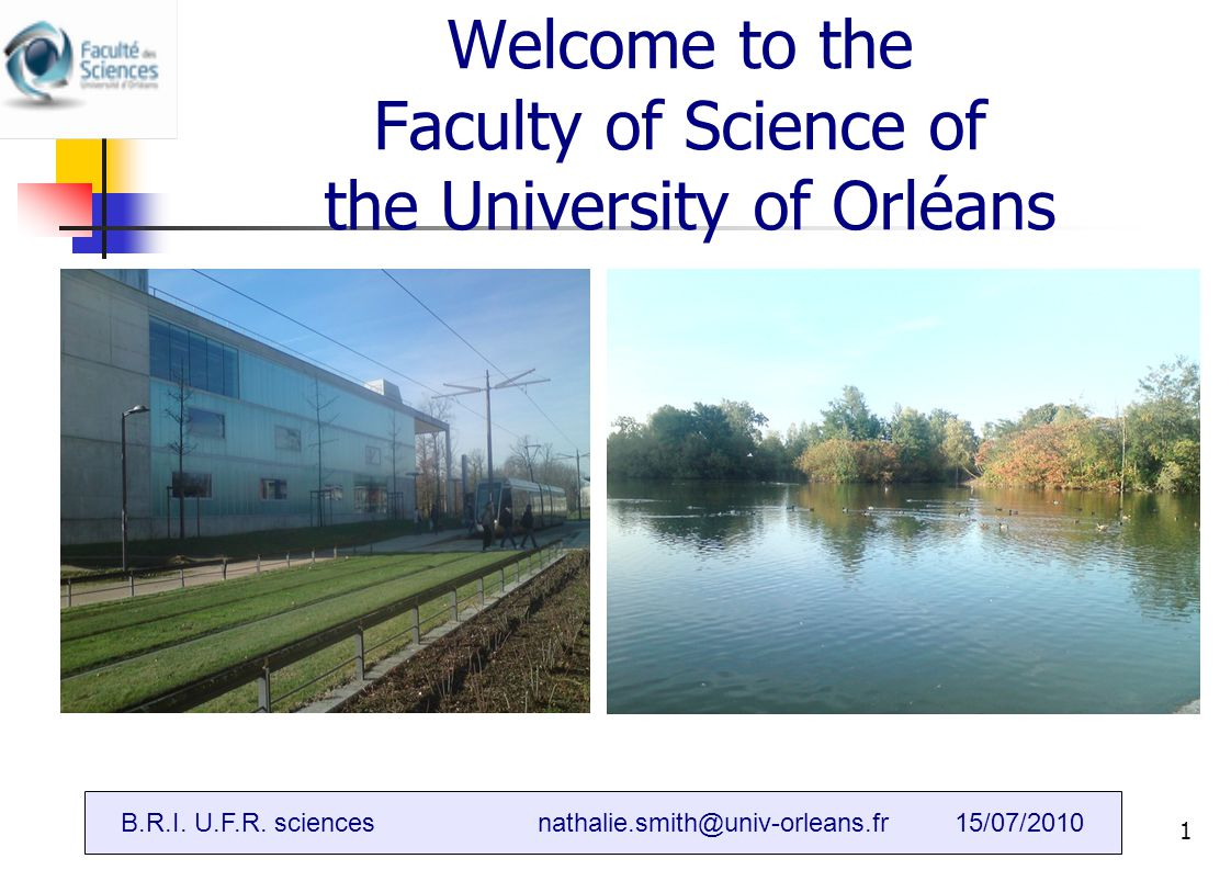 B.R.I (Bureau des relations internationales)1 Welcome to the Faculty of Science of the University of Orléans B.R.I. U.F.R. sciencesnathalie.smith@univ