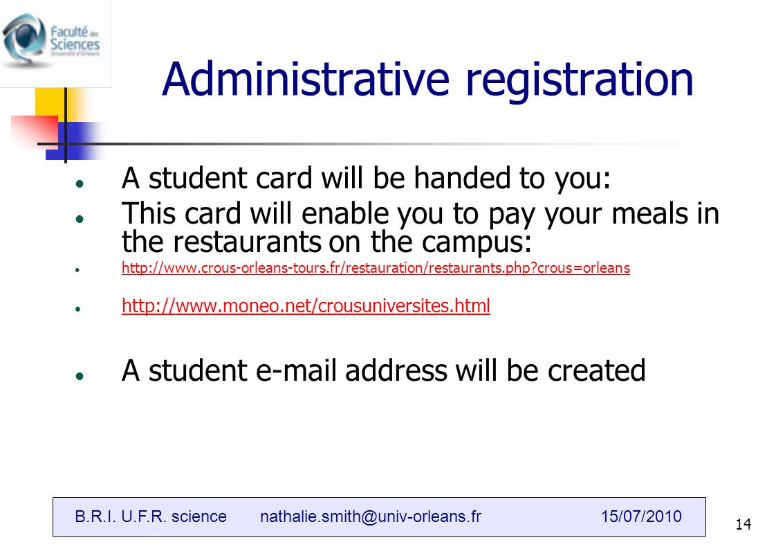 B.R.I (Bureau des relations internationales)14 Administrative registration A student card will be handed to you: This card will enable you to pay your