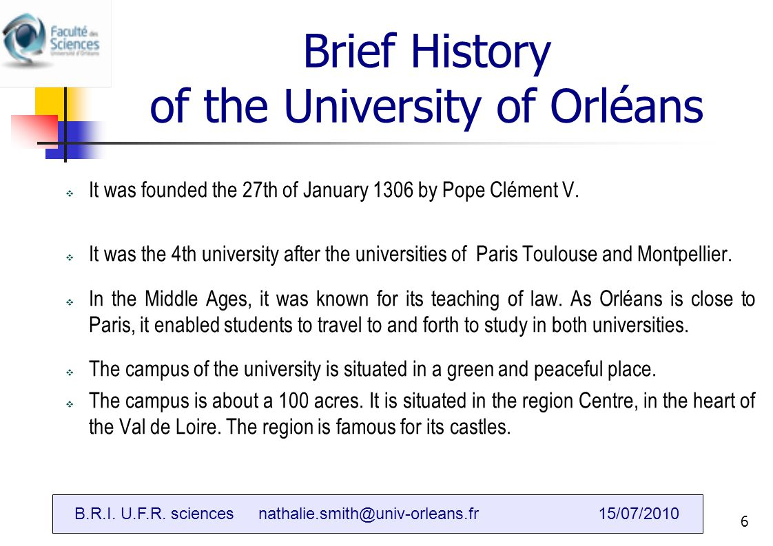 B.R.I (Bureau des relations internationales)6 Brief History of the University of Orléans  It was founded the 27th of January 1306 by Pope Clément V.