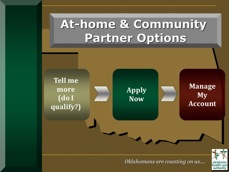 At-home & Community Partner Options Manage My Account Apply Now Tell me more (do I qualify?) Oklahomans are counting on us….