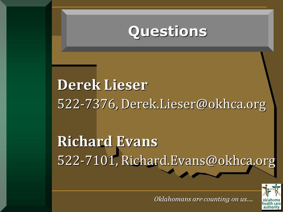 Derek Lieser 522-7376, Derek.Lieser@okhca.org Richard Evans 522-7101, Richard.Evans@okhca.org Questions Oklahomans are counting on us….