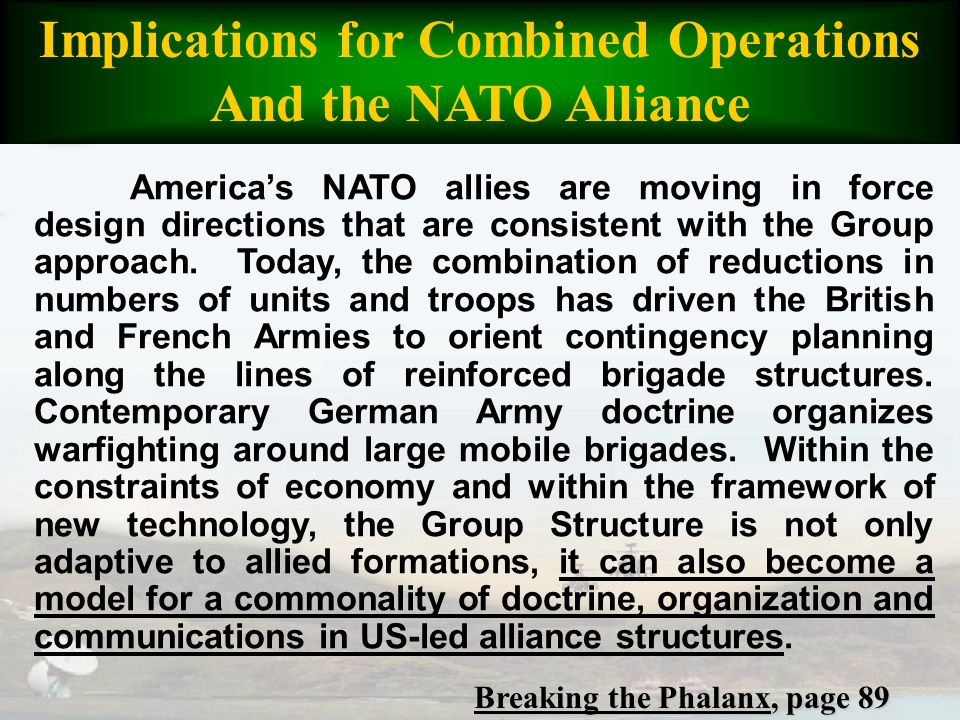 America's NATO allies are moving in force design directions that are consistent with the Group approach. Today, the combination of reductions in numbe