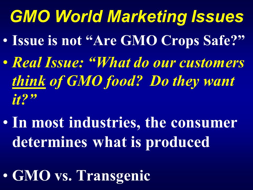 GMO World Marketing Issues Issue is not Are GMO Crops Safe Real Issue: What do our customers think of GMO food.