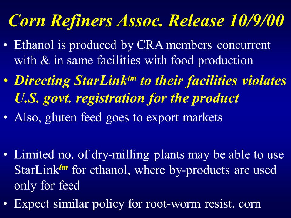 Corn RefinersAssoc. Release 10/9/00 Ethanol is produced by CRA members concurrent with & in same facilities with food production DirectingStarLink tm