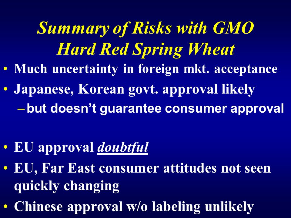 Summary of Risks with GMO Hard Red Spring Wheat Much uncertainty in foreign mkt.
