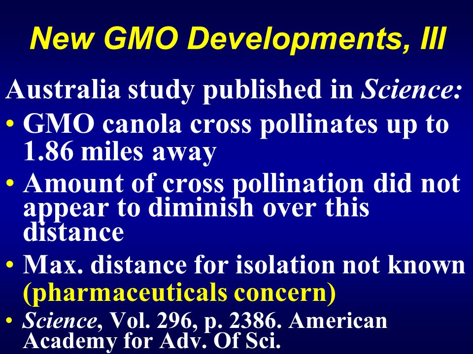 New GMO Developments, III Australia study published in Science: GMO canola cross pollinates up to 1.86 miles away Amount of cross pollination did not appear to diminish over this distance Max.