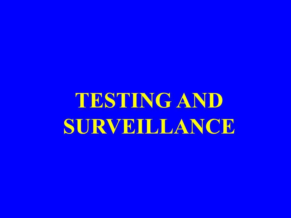 TESTING AND SURVEILLANCE