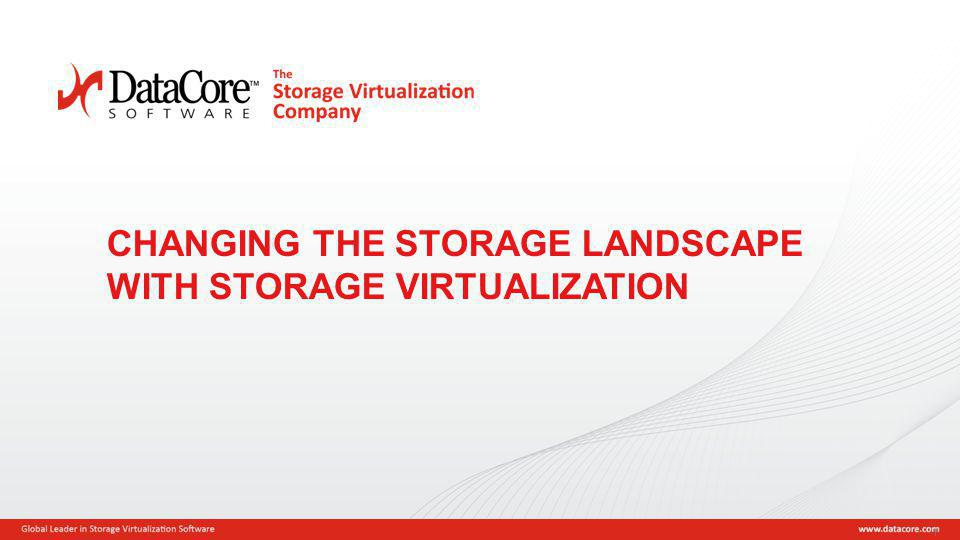 Copyright © 2013 DataCore Software Corp. – All Rights Reserved. 1 CHANGING THE STORAGE LANDSCAPE WITH STORAGE VIRTUALIZATION