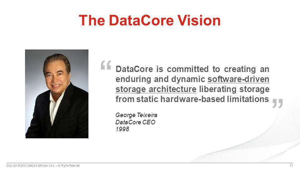 Copyright © 2013 DataCore Software Corp. – All Rights Reserved. DataCore is committed to creating an enduring and dynamic software-driven storage arch