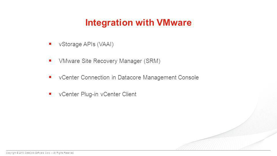 Copyright © 2013 DataCore Software Corp. – All Rights Reserved.  vStorage APIs (VAAI)  VMware Site Recovery Manager (SRM)  vCenter Connection in Da