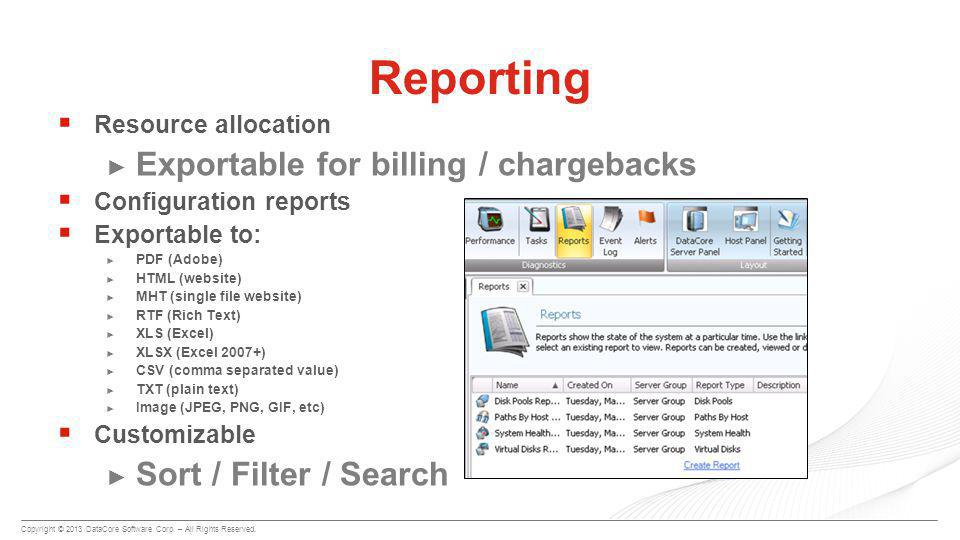 Copyright © 2013 DataCore Software Corp. – All Rights Reserved.  Resource allocation ► Exportable for billing / chargebacks  Configuration reports 