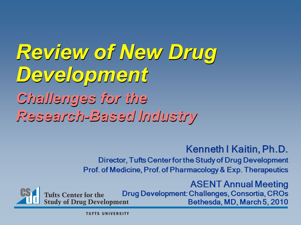Challenges for the Research-Based Industry Review of New Drug Development Kenneth I Kaitin, Ph.D.