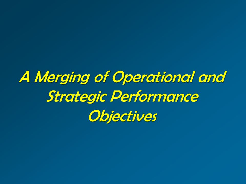 A Merging of Operational and Strategic Performance Objectives