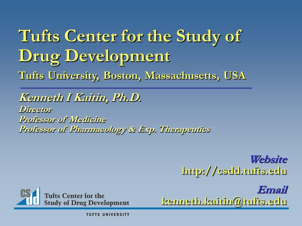 Tufts Center for the Study of Drug Development Tufts University, Boston, Massachusetts, USA Kenneth I Kaitin, Ph.D.