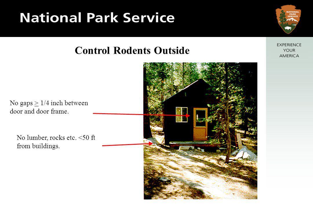 No lumber, rocks etc. < 50 ft from buildings. No gaps > 1/4 inch between door and door frame.