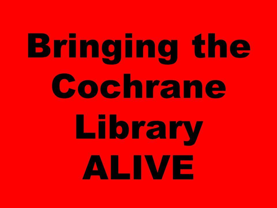 Bringing the Cochrane Library ALIVE
