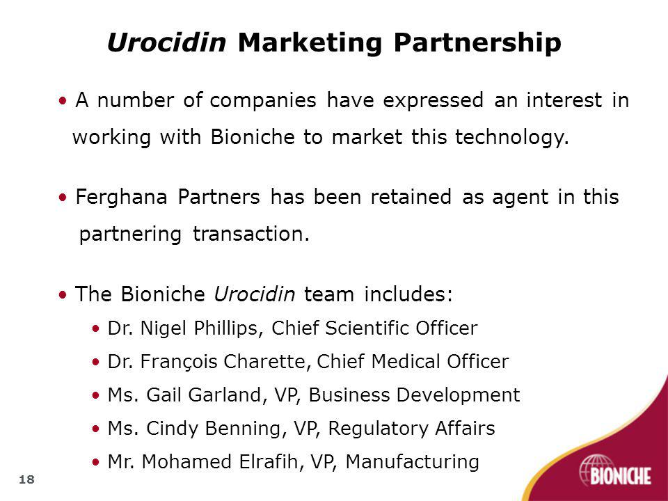 18 Urocidin Marketing Partnership A number of companies have expressed an interest in working with Bioniche to market this technology.
