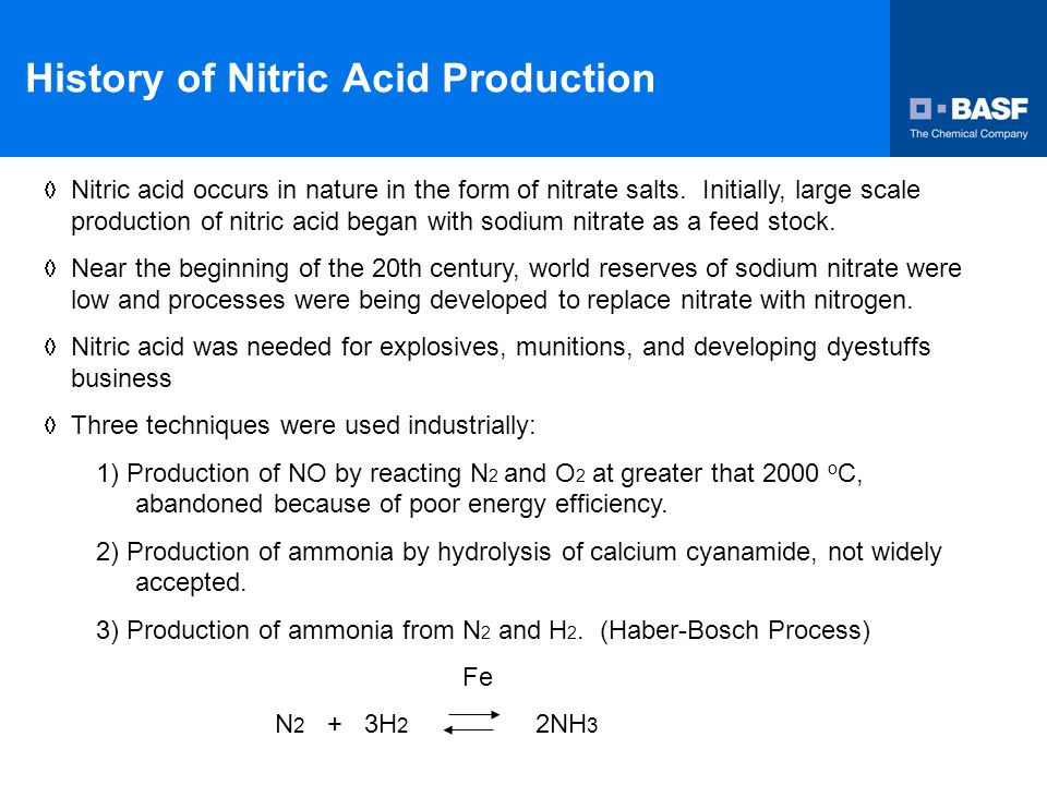 Production of Nitric Acid The critical step in nitric acid production, the catalytic combustion of ammonia, was developed by Ostwald around the turn of the century and was in production by 1906.