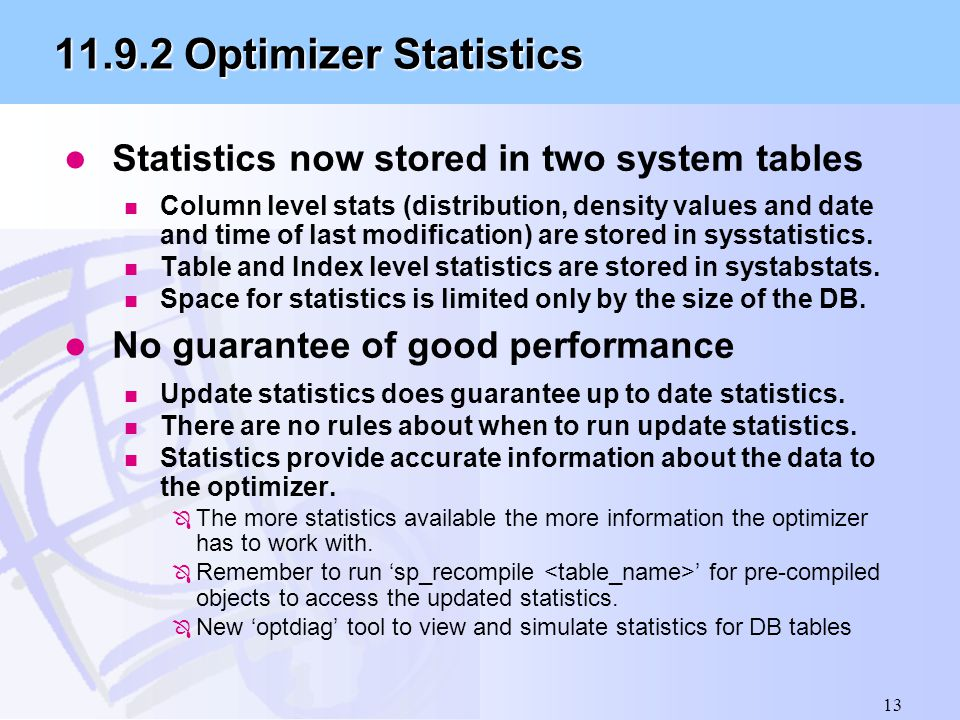 13 11.9.2 Optimizer Statistics l Statistics now stored in two system tables n Column level stats (distribution, density values and date and time of la