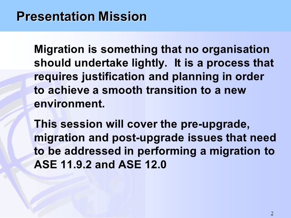 2 Presentation Mission Migration is something that no organisation should undertake lightly. It is a process that requires justification and planning