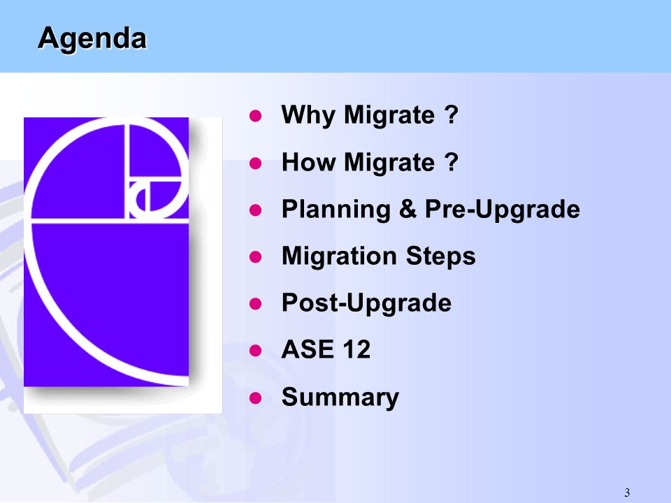 3 Agenda l Why Migrate ? l How Migrate ? l Planning & Pre-Upgrade l Migration Steps l Post-Upgrade l ASE 12 l Summary