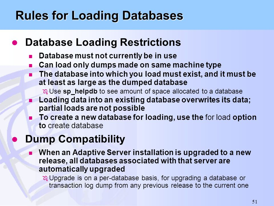 51 Rules for Loading Databases l Database Loading Restrictions n Database must not currently be in use n Can load only dumps made on same machine type
