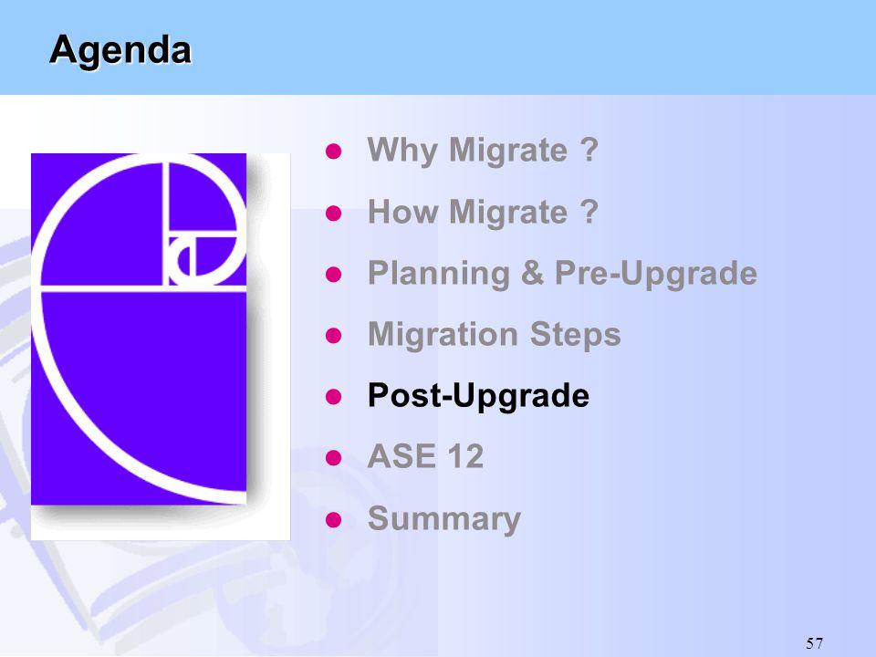 57 Agenda l Why Migrate ? l How Migrate ? l Planning & Pre-Upgrade l Migration Steps l Post-Upgrade l ASE 12 l Summary