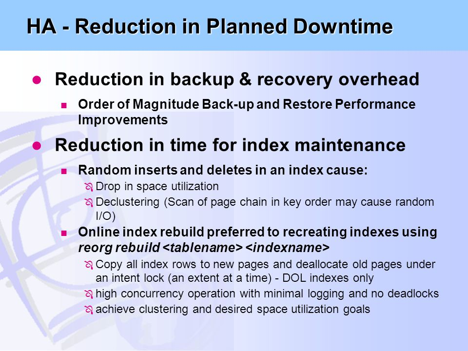 HA - Reduction in Planned Downtime l Reduction in backup & recovery overhead n Order of Magnitude Back-up and Restore Performance Improvements l Reduc