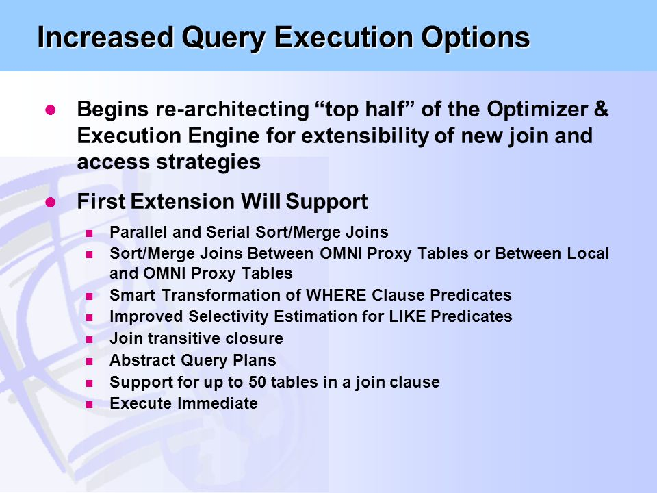 """Increased Query Execution Options l Begins re-architecting """"top half"""" of the Optimizer & Execution Engine for extensibility of new join and access str"""