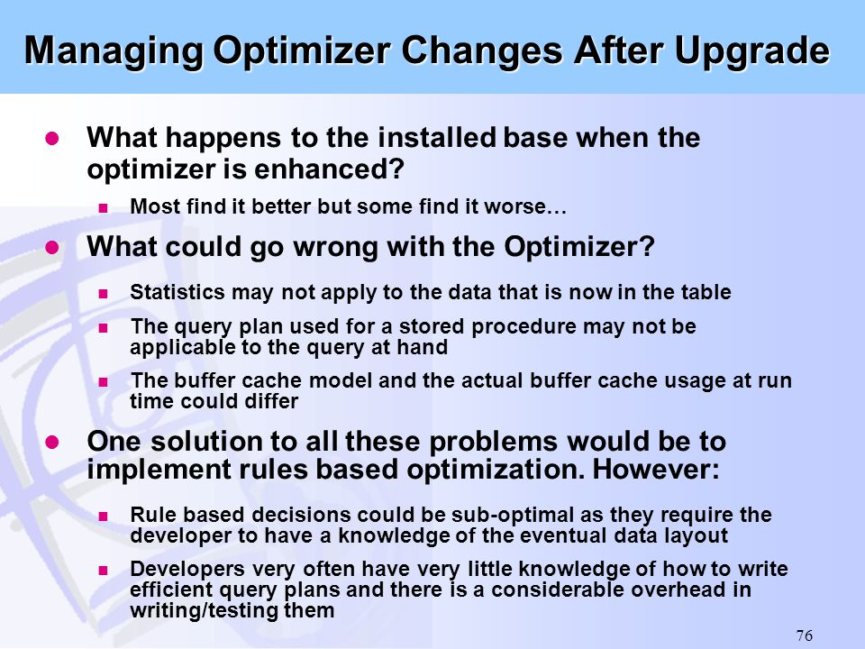 76 Managing Optimizer Changes After Upgrade l What happens to the installed base when the optimizer is enhanced? n Most find it better but some find i
