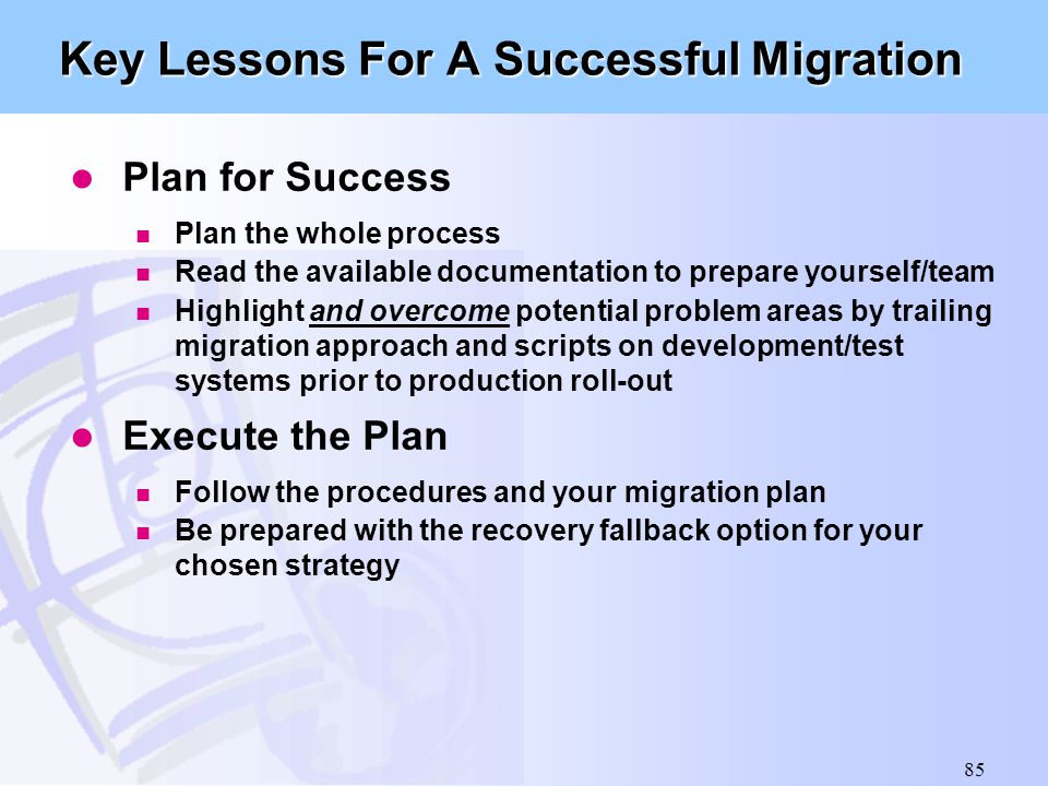 85 Key Lessons For A Successful Migration l Plan for Success n Plan the whole process n Read the available documentation to prepare yourself/team n Hi
