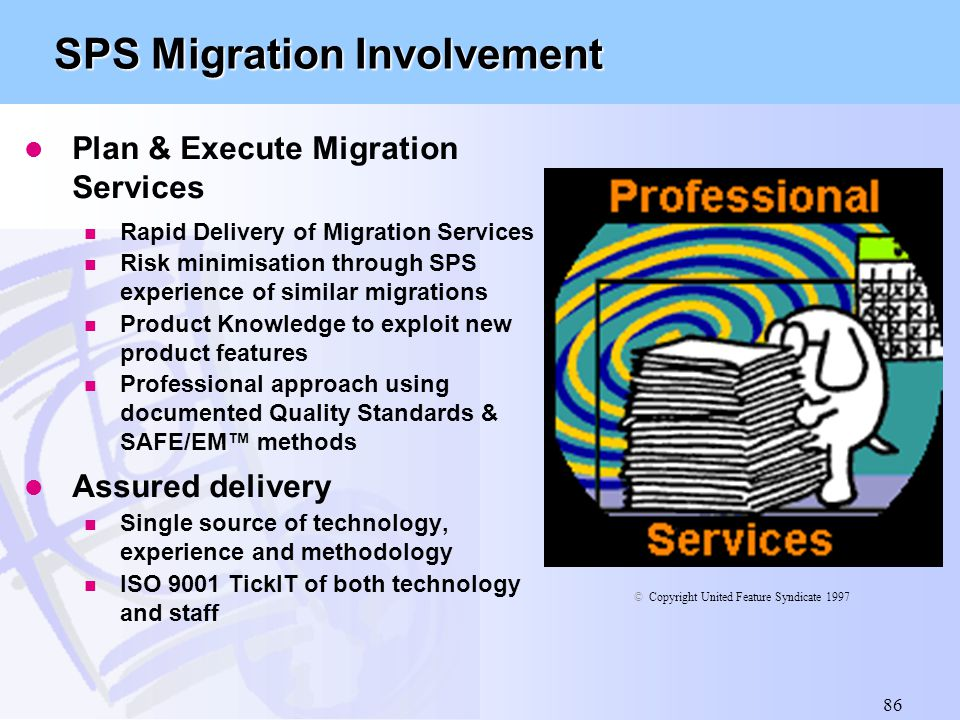86 SPS Migration Involvement l Plan & Execute Migration Services n Rapid Delivery of Migration Services n Risk minimisation through SPS experience of