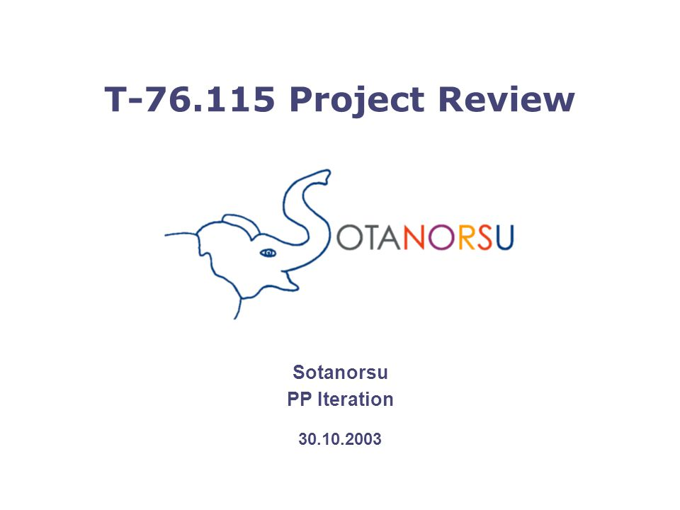 T-76.115 Project Review 2 Agenda Project status (15 min) - achieving the goals of the iteration - project metrics Used work practices (10 min) Completed work (5 min) - presenting the iteration's results Plans for the next iteration (5 min) Comments and questions (5 min)