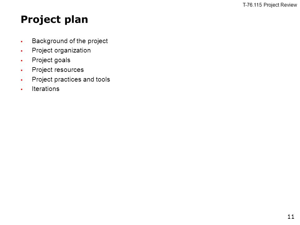 T-76.115 Project Review 11 Project plan  Background of the project  Project organization  Project goals  Project resources  Project practices and