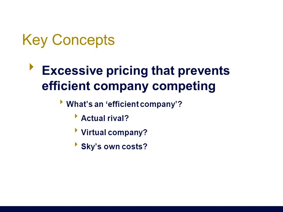 Key Concepts  Excessive pricing that prevents efficient company competing  What's an 'efficient company'.