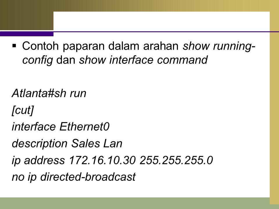  Contoh paparan dalam arahan show running- config dan show interface command Atlanta#sh run [cut] interface Ethernet0 description Sales Lan ip addres