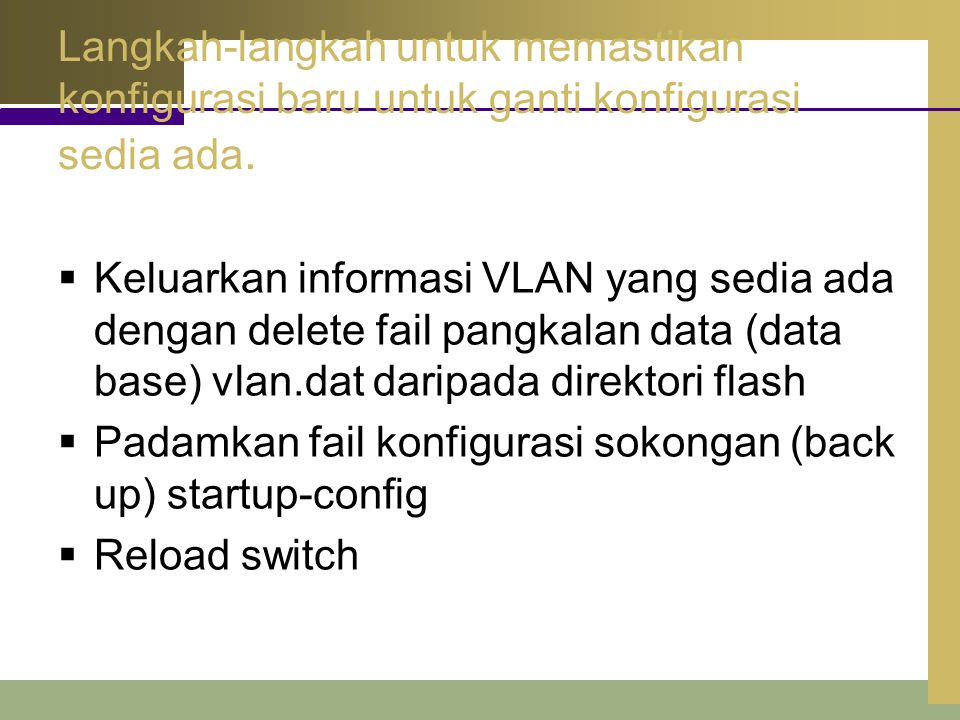 Langkah-langkah untuk memastikan konfigurasi baru untuk ganti konfigurasi sedia ada.  Keluarkan informasi VLAN yang sedia ada dengan delete fail pang