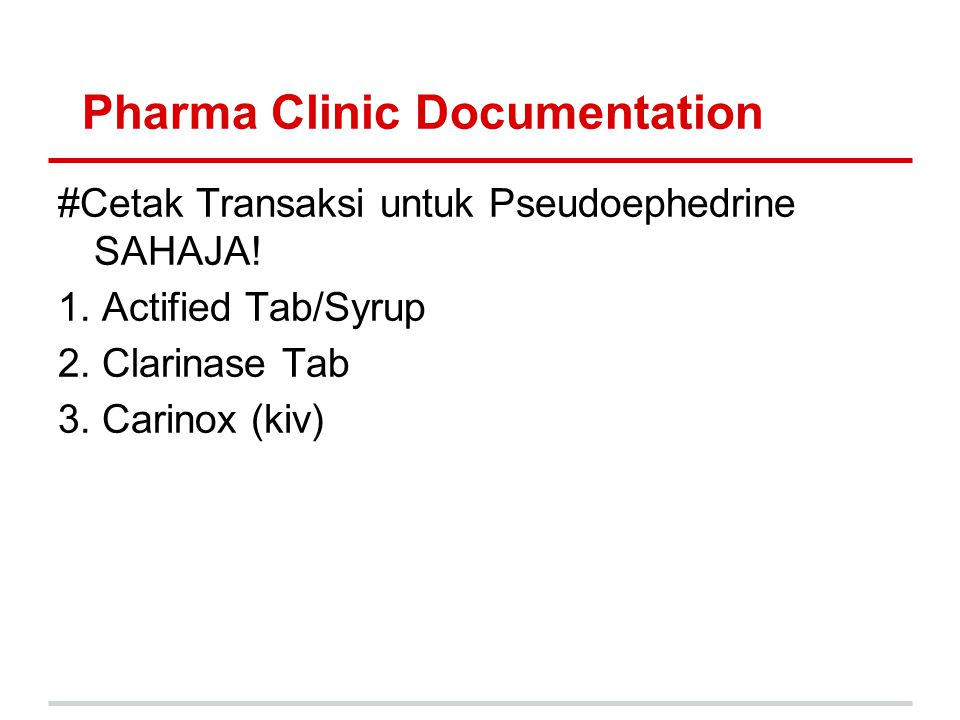 Pharma Clinic Documentation #Cetak Transaksi untuk Pseudoephedrine SAHAJA! 1. Actified Tab/Syrup 2. Clarinase Tab 3. Carinox (kiv)