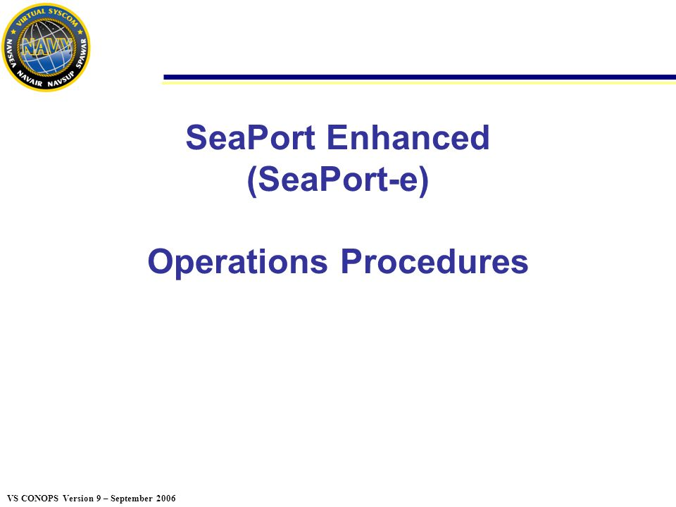 42 VS CONOPS Version 9 – September 2006 Proposal Submission Submission of Proposals in the SeaPort Portal Proposals from both prime and subcontractors shall be submitted via the portal unless the SeaPort Bid Site is down in accordance with H.5 of the SeaPort-e contracts To avoid last minute bidding problems, Aquilent has provided the following guidance to vendors on the industry side of the portal: How to avoid last-minute bidding problems (8/26/2005) Please consider the following suggestion for avoiding last-minute bid submission problems: Verify your account's ability to submit the necessary bid information (either as a prime or a sub) well in advance of the event's closing time.