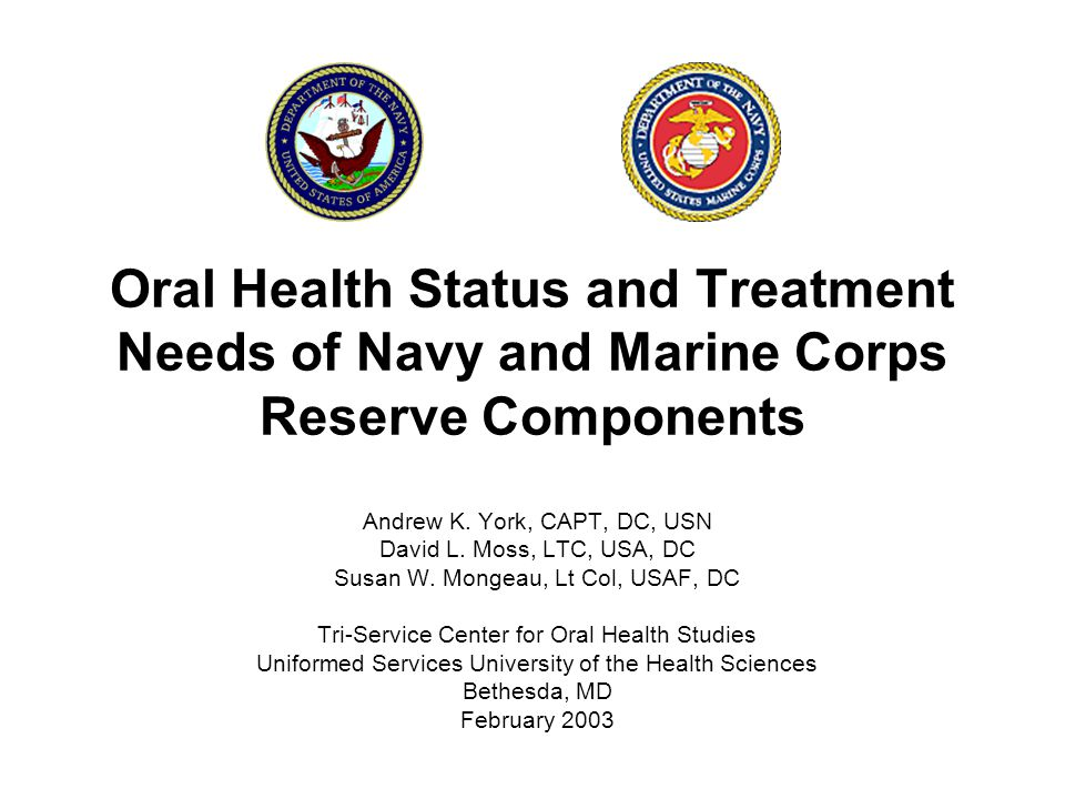 Oral Health Status and Treatment Needs of Navy and Marine Corps Reserve Components Andrew K.