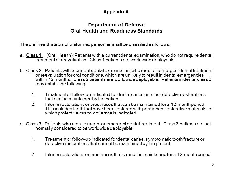 21 Department of Defense Oral Health and Readiness Standards The oral health status of uniformed personnel shall be classified as follows: a.