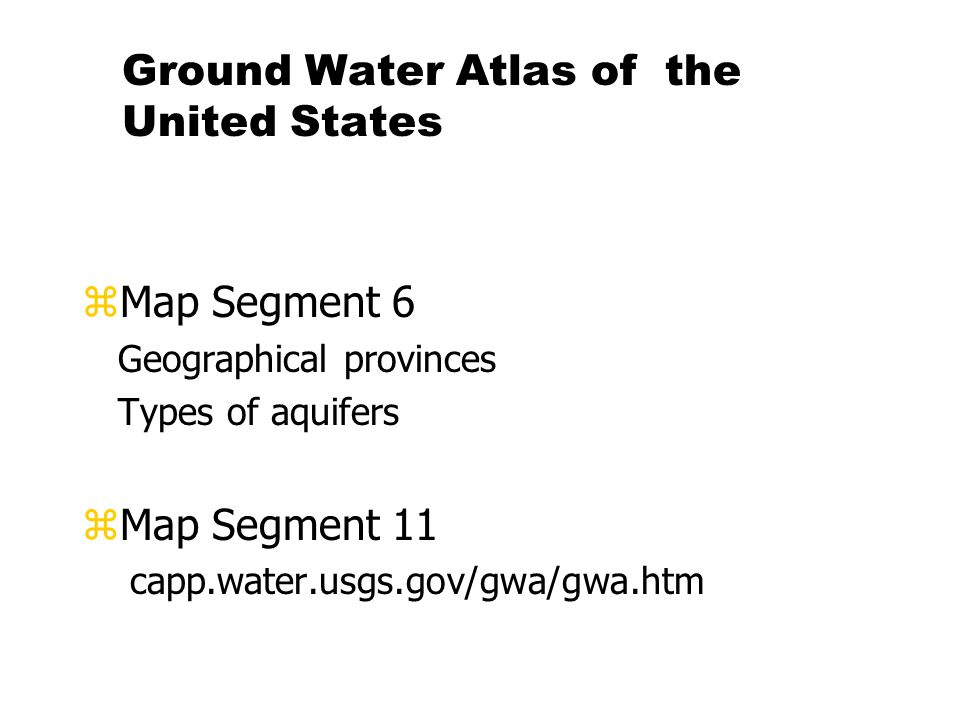 Ground Water Atlas of the United States zMap Segment 6 Geographical provinces Types of aquifers zMap Segment 11 capp.water.usgs.gov/gwa/gwa.htm