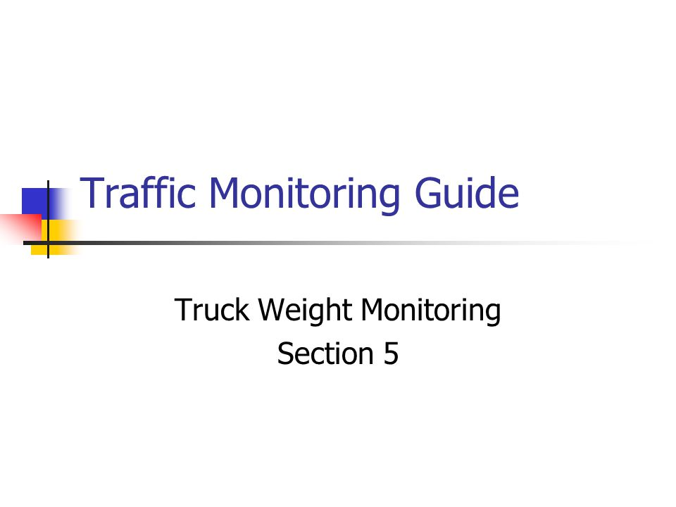 Traffic Monitoring Guide Truck Weight Monitoring Section 5