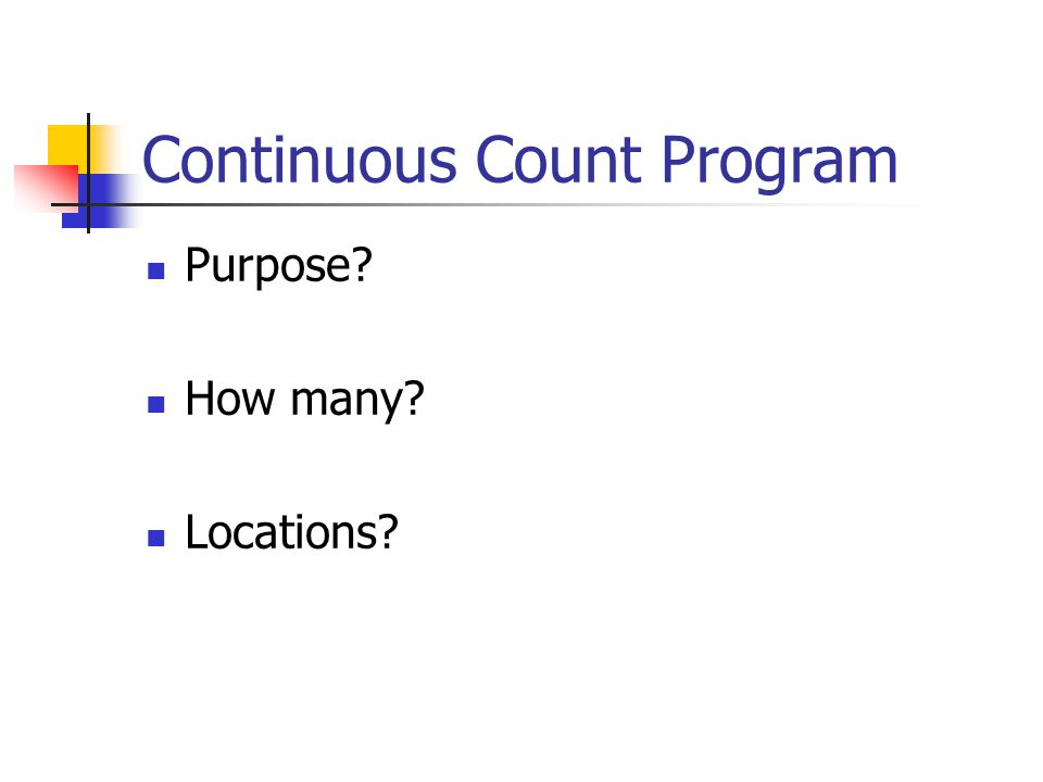 Continuous Count Program Purpose How many Locations